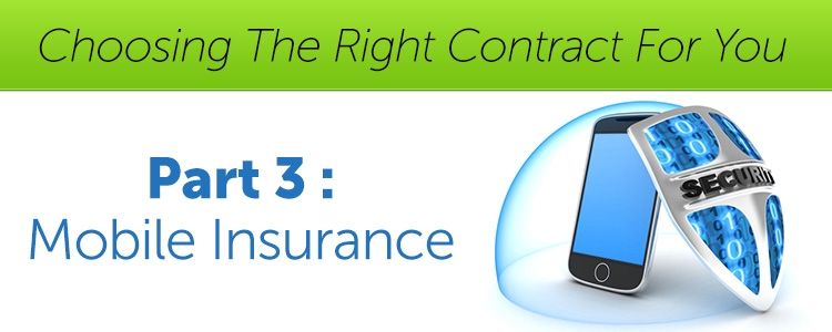 Choosing The Right Contract For You - Part 3 - Mobile Insurance